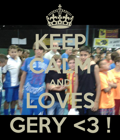 Poster: KEEP CALM AND LOVES GERY <3 !