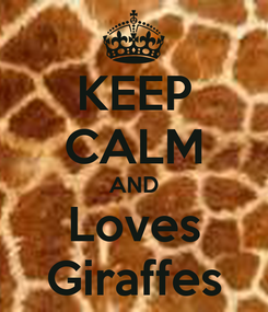 Poster: KEEP CALM AND Loves Giraffes