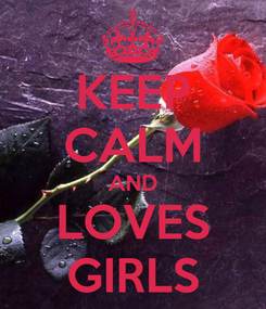 Poster: KEEP CALM AND LOVES GIRLS