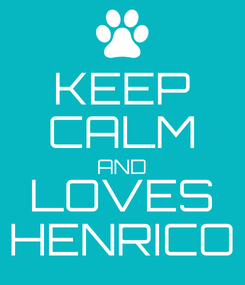 Poster: KEEP CALM AND LOVES HENRICO