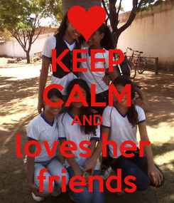 Poster: KEEP CALM AND loves her  friends