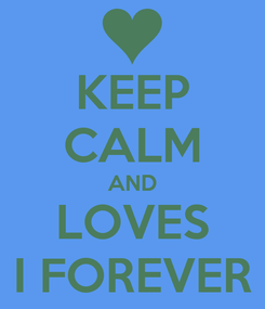 Poster: KEEP CALM AND LOVES I FOREVER