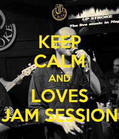 Poster: KEEP CALM AND LOVES JAM SESSION