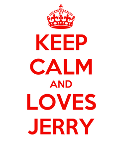 Poster: KEEP CALM AND LOVES JERRY