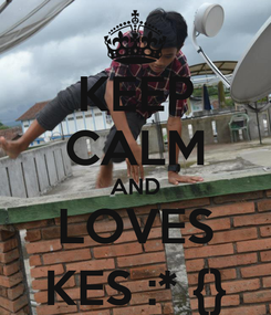 Poster: KEEP CALM AND LOVES KES :* {}