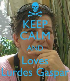 Poster: KEEP CALM AND Loves Lurdes Gaspar