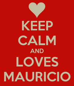Poster: KEEP CALM AND LOVES MAURICIO