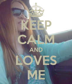 Poster: KEEP CALM AND LOVES ME