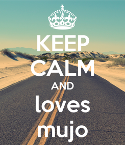 Poster: KEEP CALM AND loves mujo