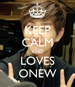 Poster: KEEP CALM AND LOVES ONEW