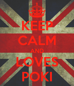 Poster: KEEP CALM AND LOVES POKI