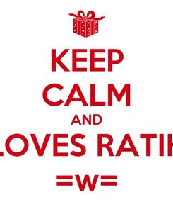 Poster: KEEP CALM AND LOVES RATIH =w=