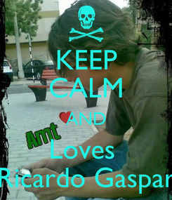 Poster: KEEP CALM AND Loves  Ricardo Gaspar