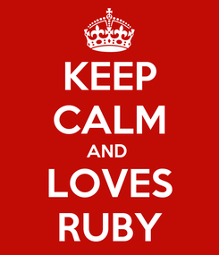 Poster: KEEP CALM AND  LOVES RUBY
