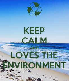 Poster: KEEP CALM AND LOVES THE ENVIRONMENT