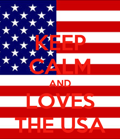 Poster: KEEP CALM AND LOVES THE USA