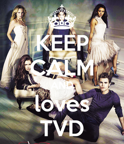 Poster: KEEP CALM AND loves TVD