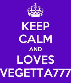 Poster: KEEP CALM AND LOVES VEGETTA777