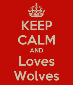 Poster: KEEP CALM AND Loves Wolves