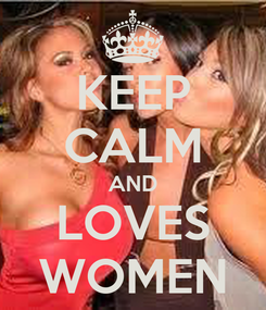 Poster: KEEP CALM AND LOVES WOMEN