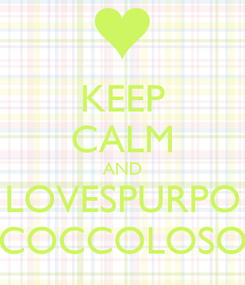 Poster: KEEP CALM AND LOVESPURPO COCCOLOSO