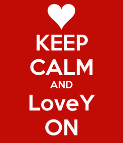 Poster: KEEP CALM AND LoveY ON