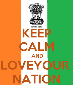 Poster: KEEP CALM  AND LOVEYOUR  NATION