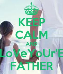 Poster: KEEP CALM AND LoVeYoUr'E FATHER