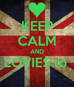 Poster: KEEP CALM AND LOVIES to