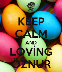 Poster: KEEP CALM AND LOVİNG ÖZNUR