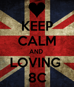 Poster: KEEP CALM AND  LOVING  8C
