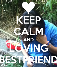 Poster: KEEP CALM AND LOVING BESTFRIEND