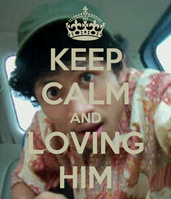 Poster: KEEP CALM AND LOVING HIM