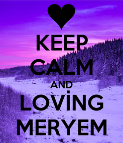 Poster: KEEP CALM AND LOVİNG MERYEM