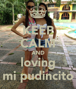 Poster: KEEP CALM AND loving mi pudincito