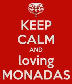 Poster: KEEP CALM AND loving MONADAS