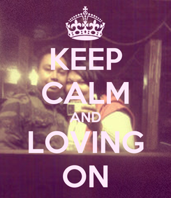 Poster: KEEP CALM AND LOVING ON