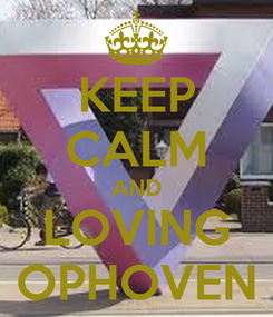 Poster: KEEP CALM AND LOVING OPHOVEN