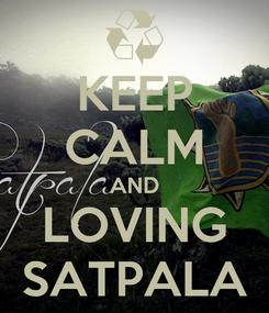 Poster: KEEP CALM AND LOVING SATPALA