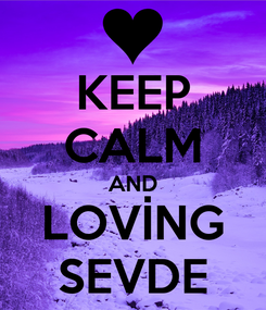 Poster: KEEP CALM AND LOVİNG SEVDE