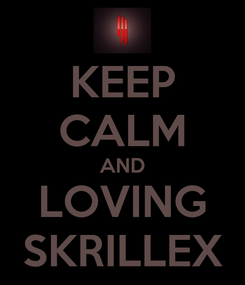 Poster: KEEP CALM AND LOVING SKRILLEX
