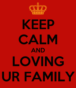 Poster: KEEP CALM AND LOVING UR FAMILY
