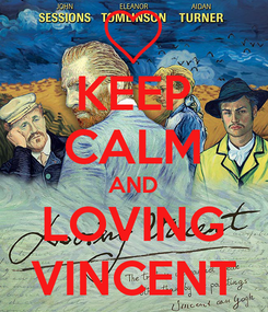 Poster: KEEP CALM AND LOVING VINCENT