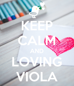 Poster: KEEP CALM AND LOVING VIOLA