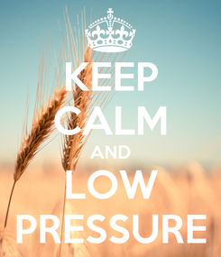 Poster: KEEP CALM AND LOW PRESSURE
