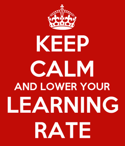Poster: KEEP CALM AND LOWER YOUR LEARNING RATE