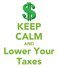 Poster: KEEP CALM AND Lower Your Taxes
