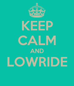 Poster: KEEP CALM AND LOWRIDE
