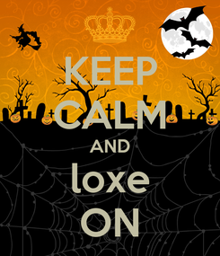 Poster: KEEP CALM AND loxe ON