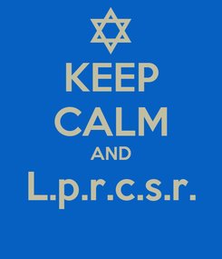 Poster: KEEP CALM AND L.p.r.c.s.r.